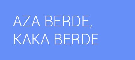AZA BERDE, KAKA BERDE