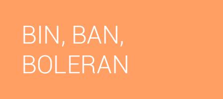 BIN, BAN, BOLERAN